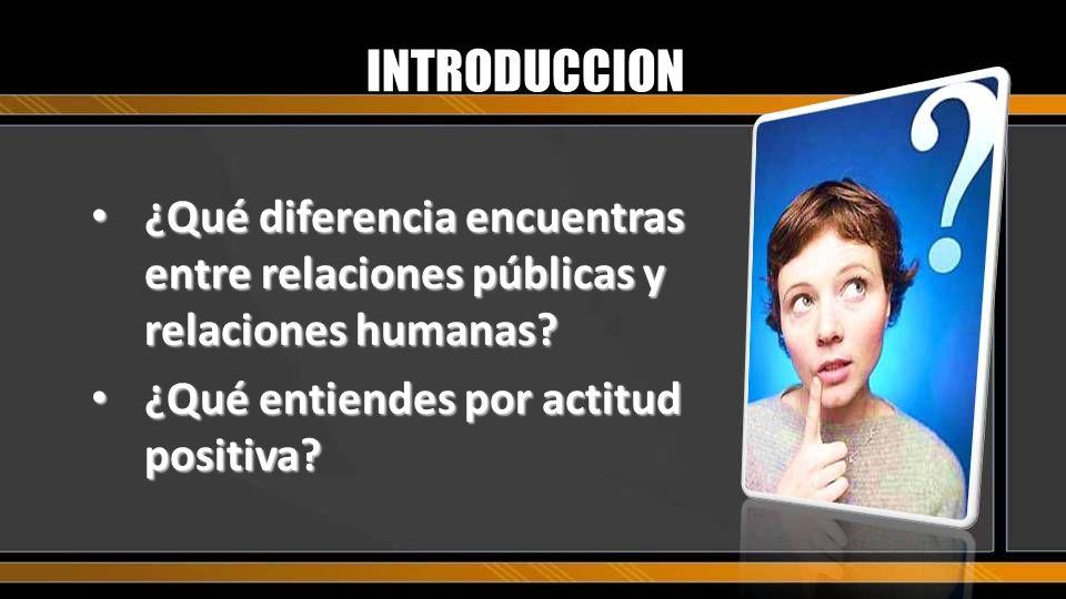 INTRODUCCION ¿Qué diferencia encuentras entre relaciones públicas y relaciones humanas? ¿Qué diferencia encuentras entre relaciones públicas y relacio
