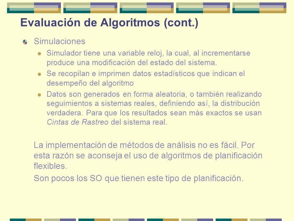 Evaluación de Algoritmos (cont.) Simulaciones Simulador tiene una variable reloj, la cual, al incrementarse produce una modificación del estado del si