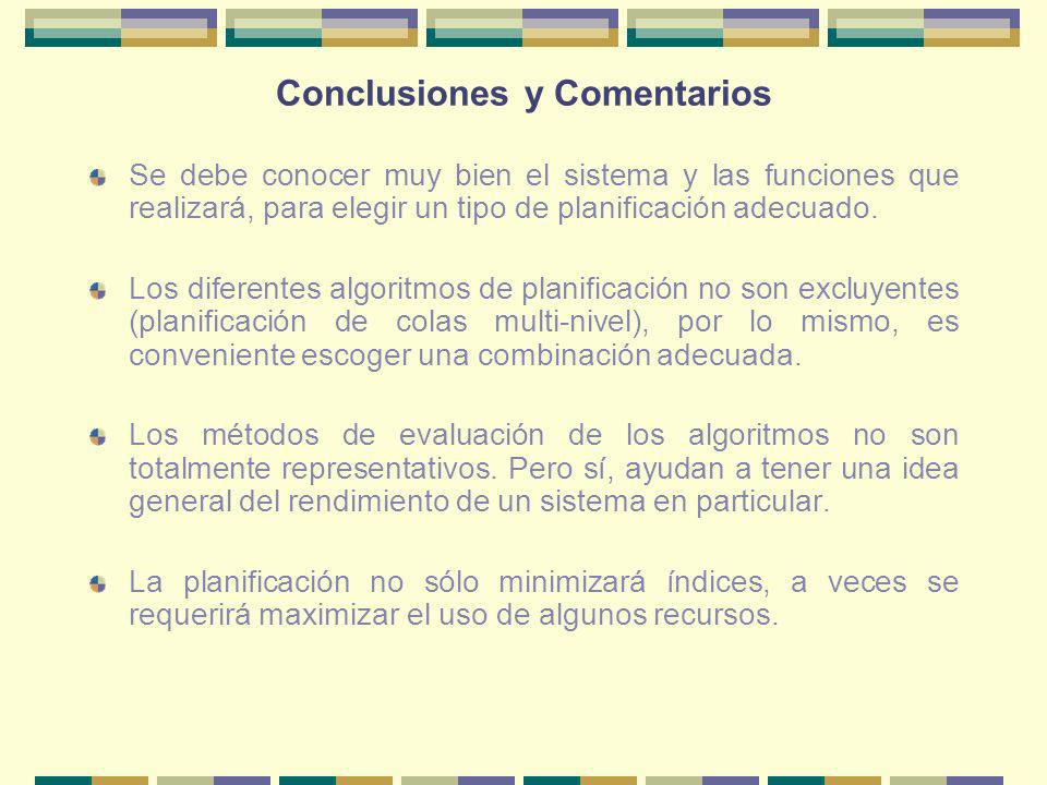 Conclusiones y Comentarios Se debe conocer muy bien el sistema y las funciones que realizará, para elegir un tipo de planificación adecuado. Los difer