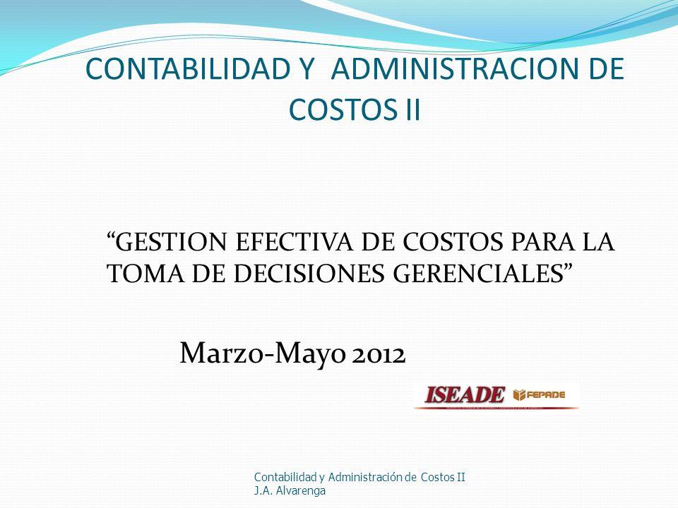 CONTABILIDAD Y ADMINISTRACION DE COSTOS II GESTION EFECTIVA DE COSTOS PARA LA TOMA DE DECISIONES GERENCIALES Marzo-Mayo 2012 Contabilidad y Administra