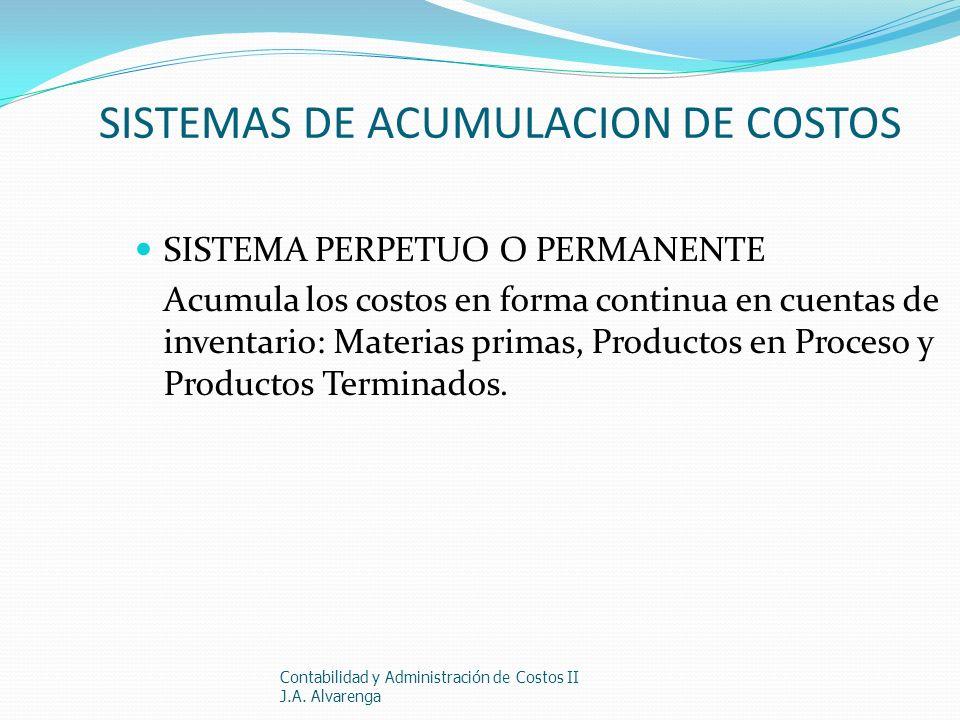 SISTEMAS DE ACUMULACION DE COSTOS SISTEMA PERPETUO O PERMANENTE Acumula los costos en forma continua en cuentas de inventario: Materias primas, Produc