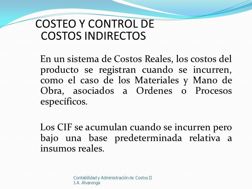 COSTEO Y CONTROL DE COSTOS INDIRECTOS En un sistema de Costos Reales, los costos del producto se registran cuando se incurren, como el caso de los Mat