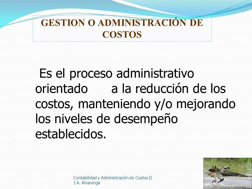 Contabilidad y Administración de Costos II J.A. Alvarenga Es el proceso administrativo orientado a la reducción de los costos, manteniendo y/o mejoran