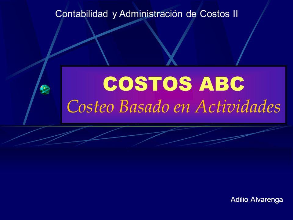 COSTOS ABC Costeo Basado en Actividades Adilio Alvarenga Contabilidad y Administración de Costos II