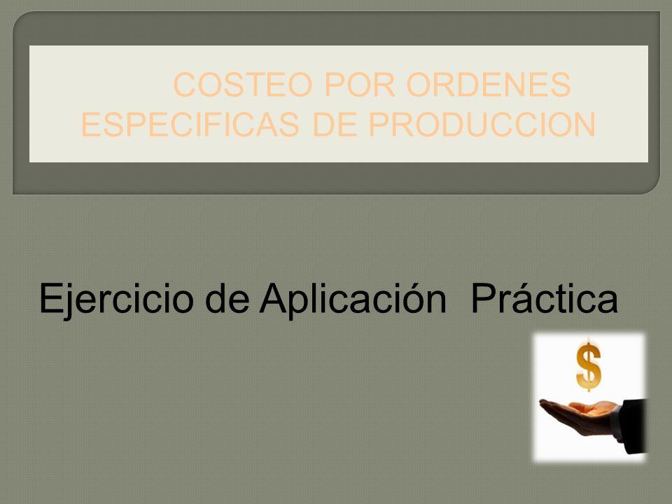 Ejercicio de Aplicación Práctica COSTEO POR ORDENES ESPECIFICAS DE PRODUCCION