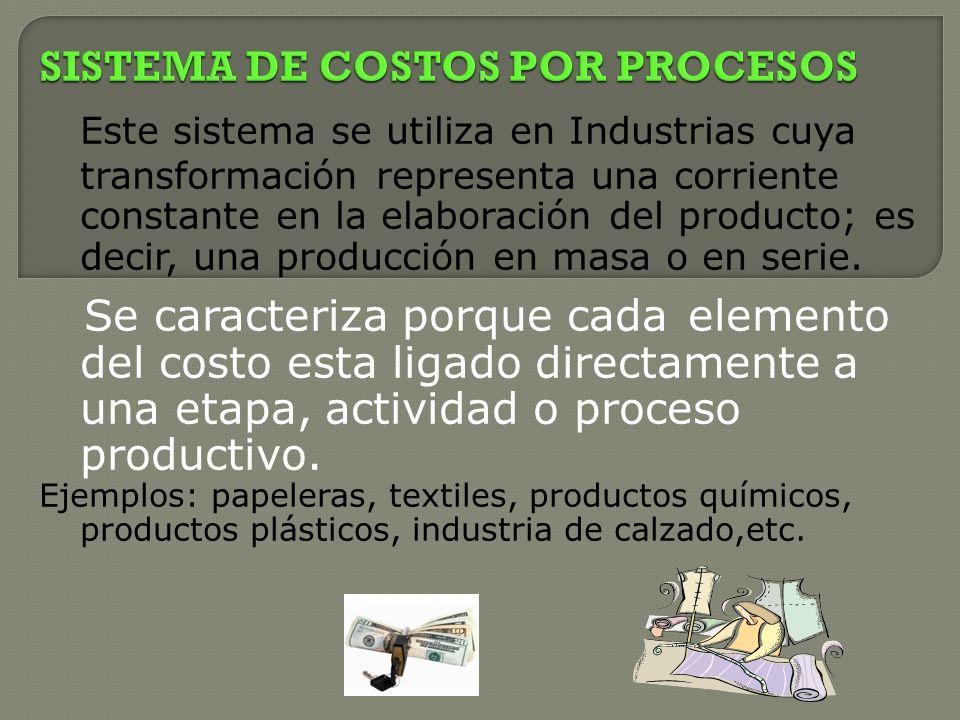 Este sistema se utiliza en Industrias cuya transformación representa una corriente constante en la elaboración del producto; es decir, una producción en masa o en serie.
