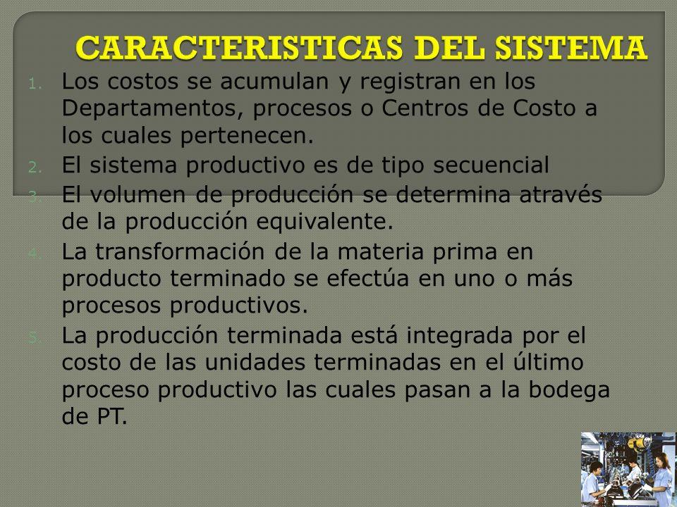 1. Los costos se acumulan y registran en los Departamentos, procesos o Centros de Costo a los cuales pertenecen. 2. El sistema productivo es de tipo s