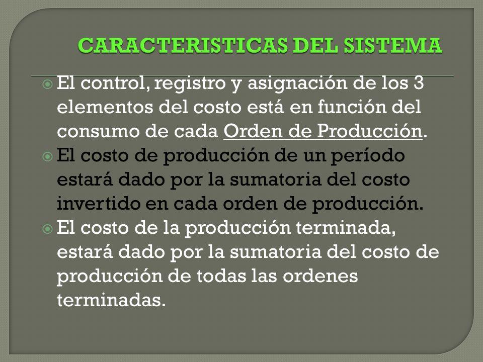 El control, registro y asignación de los 3 elementos del costo está en función del consumo de cada Orden de Producción.