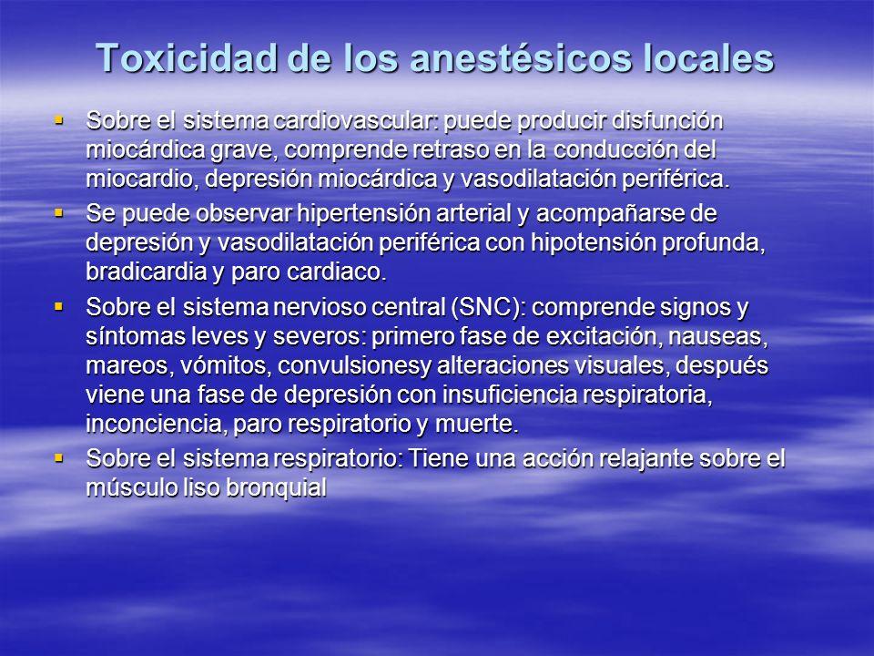 Toxicidad de los anestésicos locales Sobre el sistema cardiovascular: puede producir disfunción miocárdica grave, comprende retraso en la conducción d