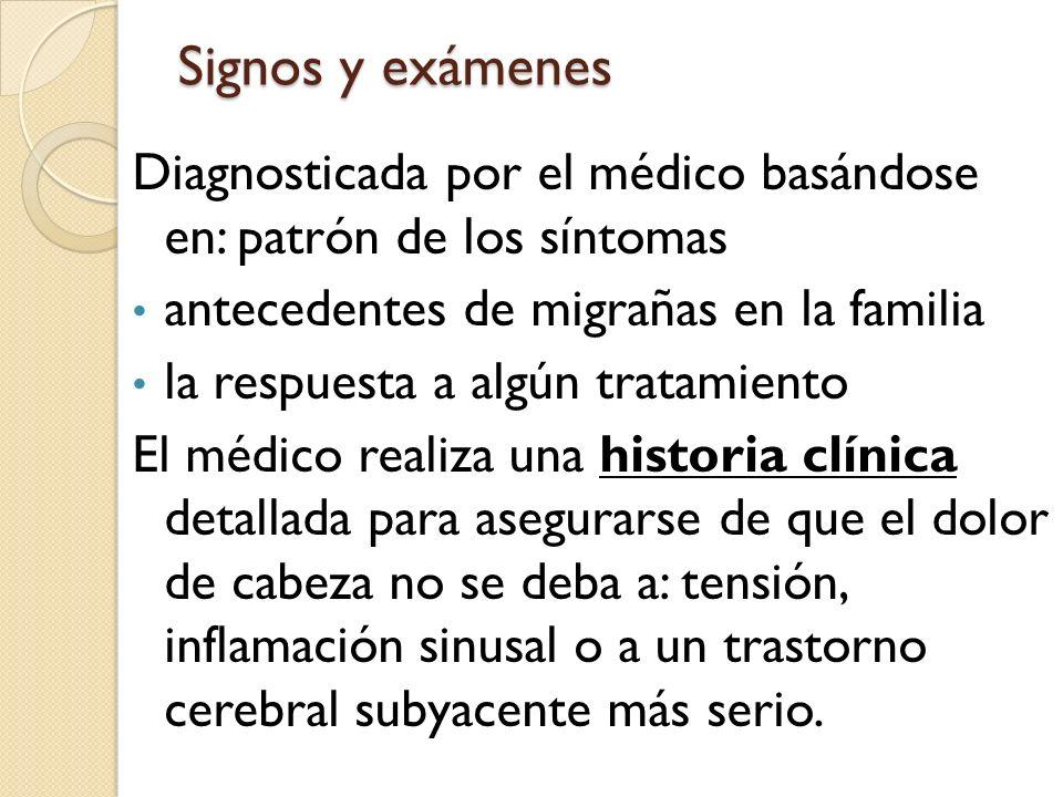 Diagnosticada por el médico basándose en: patrón de los síntomas antecedentes de migrañas en la familia la respuesta a algún tratamiento El médico rea