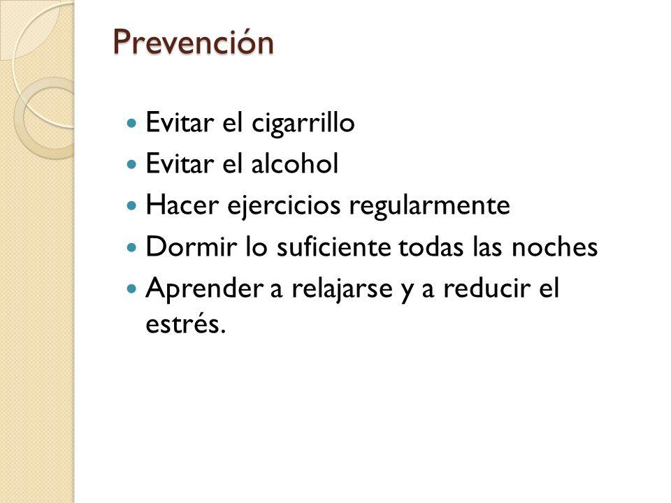 Evitar el cigarrillo Evitar el alcohol Hacer ejercicios regularmente Dormir lo suficiente todas las noches Aprender a relajarse y a reducir el estrés.