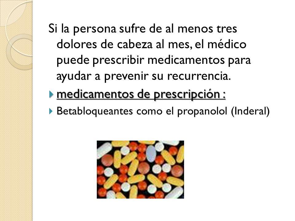 Si la persona sufre de al menos tres dolores de cabeza al mes, el médico puede prescribir medicamentos para ayudar a prevenir su recurrencia. medicame