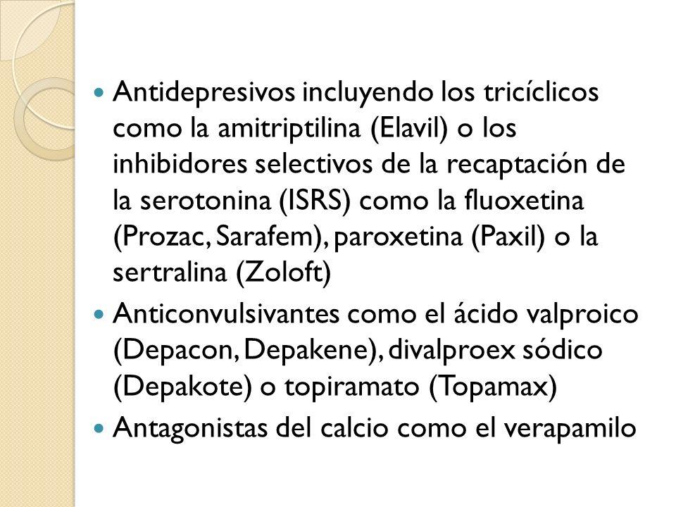 Antidepresivos incluyendo los tricíclicos como la amitriptilina (Elavil) o los inhibidores selectivos de la recaptación de la serotonina (ISRS) como l