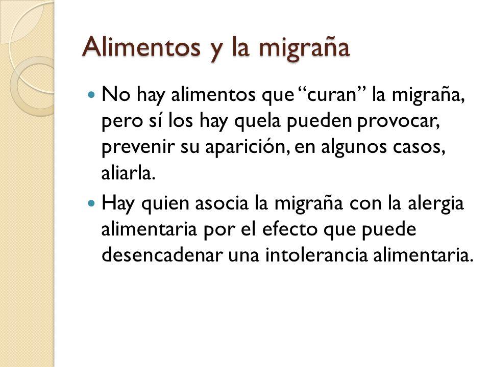 Alimentos y la migraña No hay alimentos que curan la migraña, pero sí los hay quela pueden provocar, prevenir su aparición, en algunos casos, aliarla.
