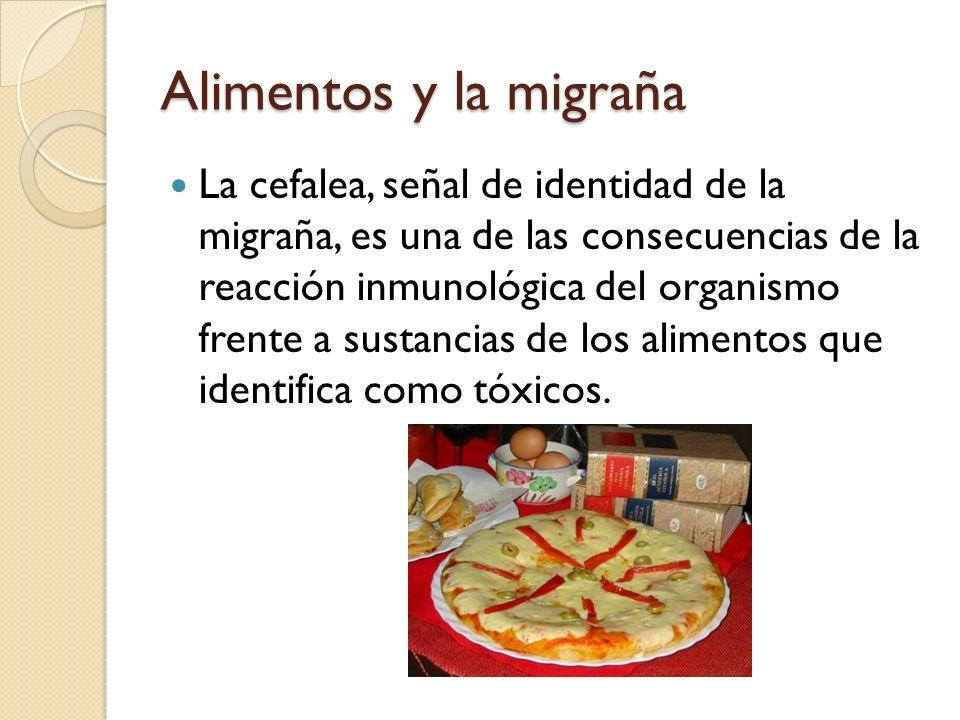 Alimentos y la migraña La cefalea, señal de identidad de la migraña, es una de las consecuencias de la reacción inmunológica del organismo frente a su