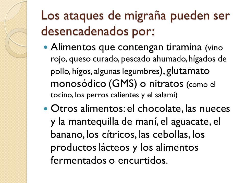 Alimentos que contengan tiramina (vino rojo, queso curado, pescado ahumado, hígados de pollo, higos, algunas legumbres ), glutamato monosódico (GMS) o