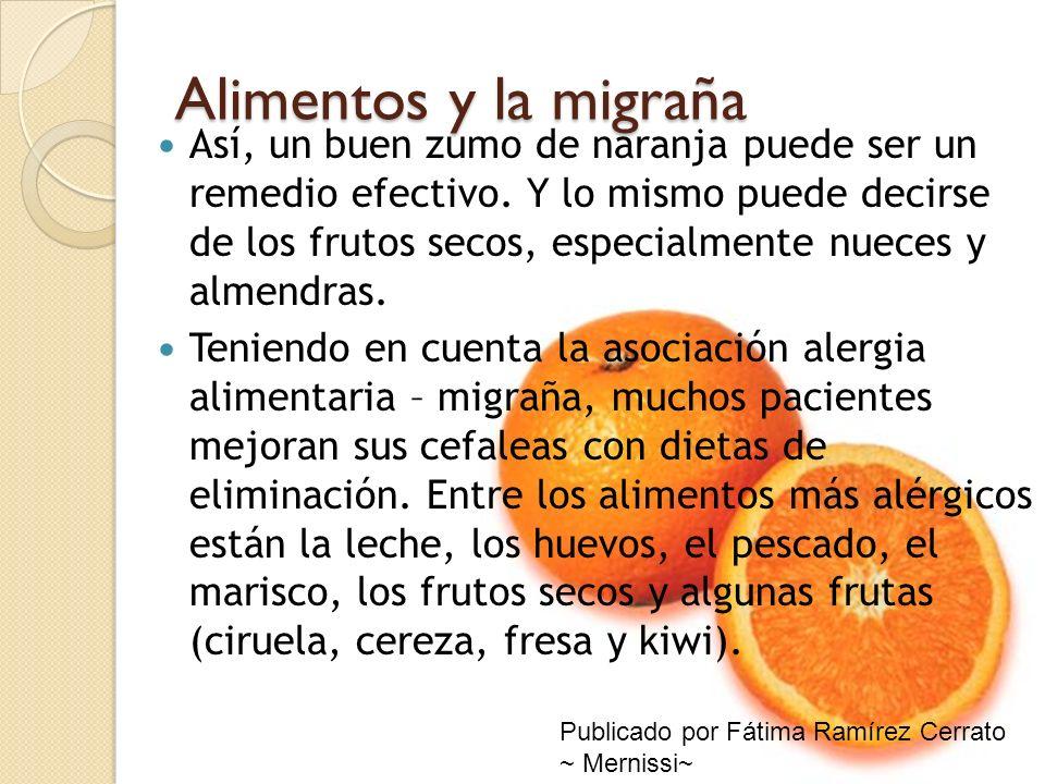 Alimentos y la migraña Así, un buen zumo de naranja puede ser un remedio efectivo. Y lo mismo puede decirse de los frutos secos, especialmente nueces