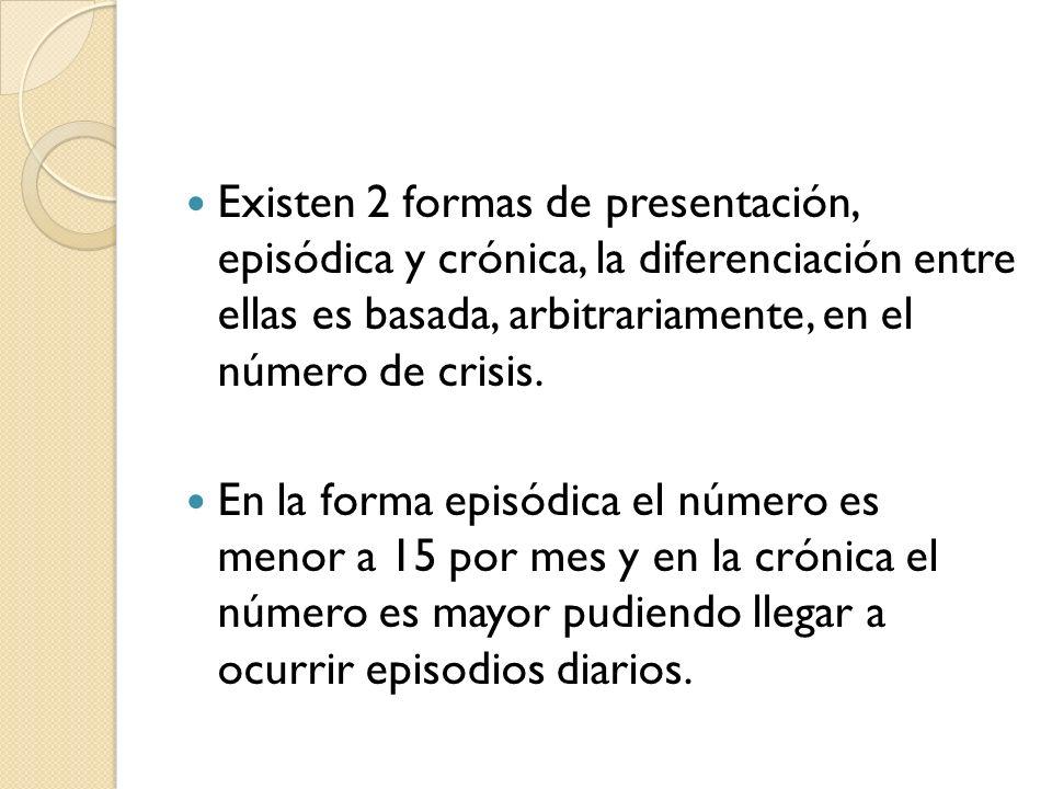 Existen 2 formas de presentación, episódica y crónica, la diferenciación entre ellas es basada, arbitrariamente, en el número de crisis. En la forma e
