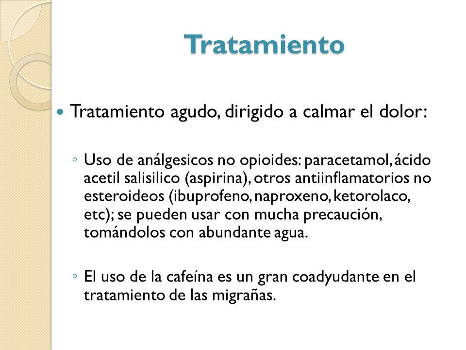 Tratamiento Tratamiento agudo, dirigido a calmar el dolor: Uso de análgesicos no opioides: paracetamol, ácido acetil salisilico (aspirina), otros anti