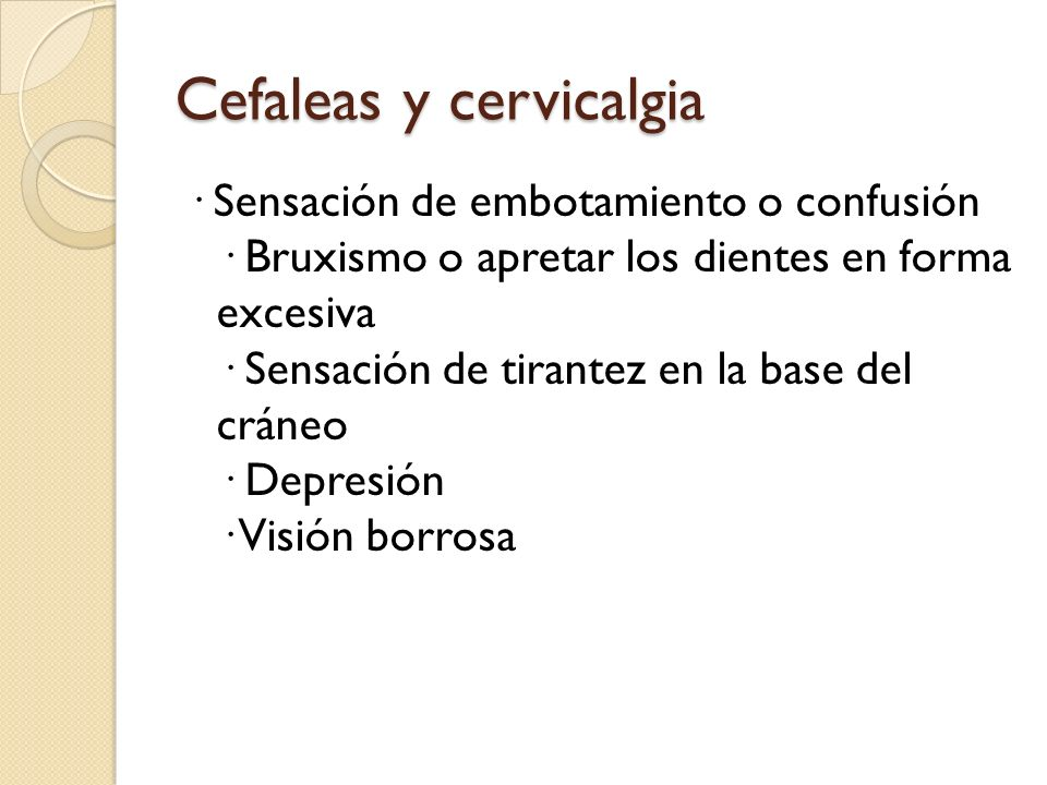 Cefaleas y cervicalgia · Sensación de embotamiento o confusión · Bruxismo o apretar los dientes en forma excesiva · Sensación de tirantez en la base d