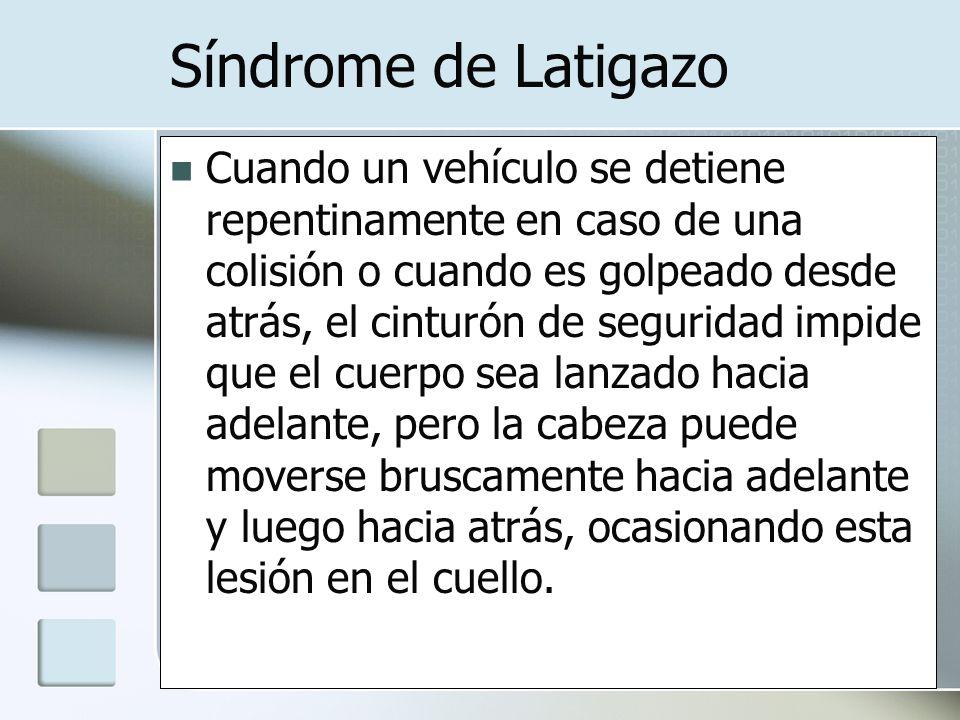 Síndrome de Latigazo Cuando un vehículo se detiene repentinamente en caso de una colisión o cuando es golpeado desde atrás, el cinturón de seguridad i