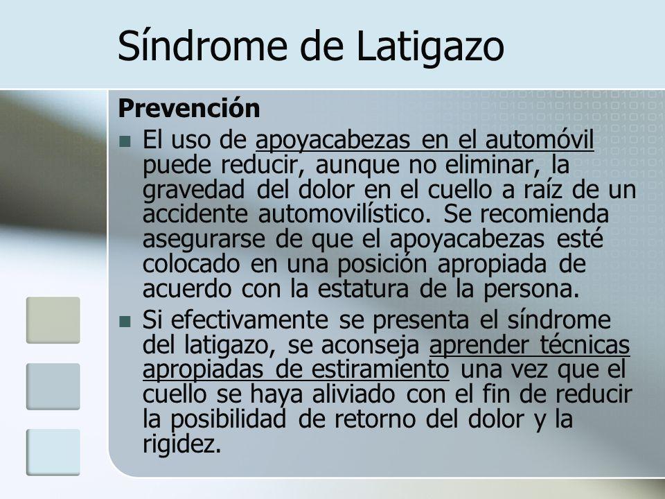 Síndrome de Latigazo Prevención El uso de apoyacabezas en el automóvil puede reducir, aunque no eliminar, la gravedad del dolor en el cuello a raíz de