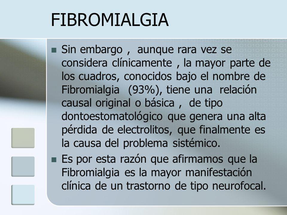 FIBROMIALGIA Sin embargo, aunque rara vez se considera clínicamente, la mayor parte de los cuadros, conocidos bajo el nombre de Fibromialgia (93%), ti