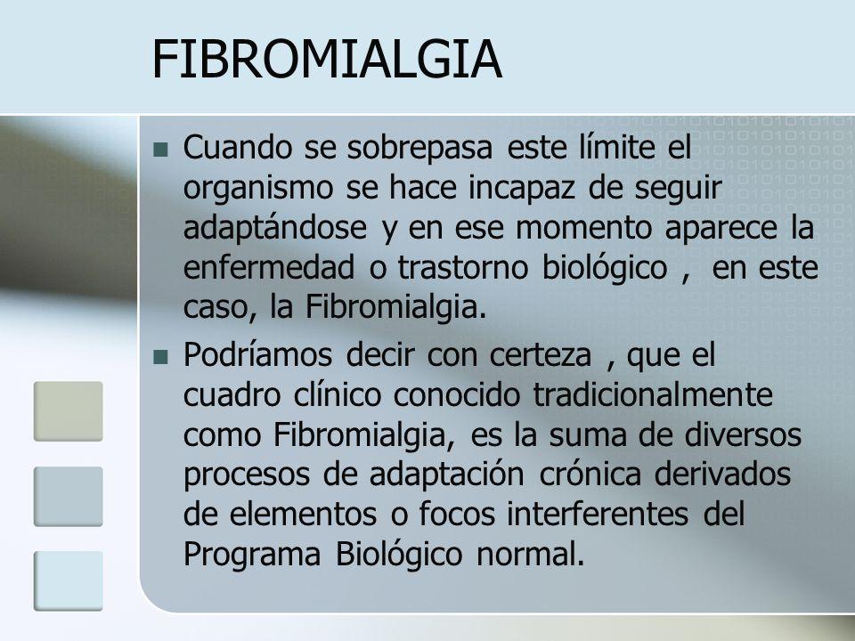 FIBROMIALGIA Cuando se sobrepasa este límite el organismo se hace incapaz de seguir adaptándose y en ese momento aparece la enfermedad o trastorno bio