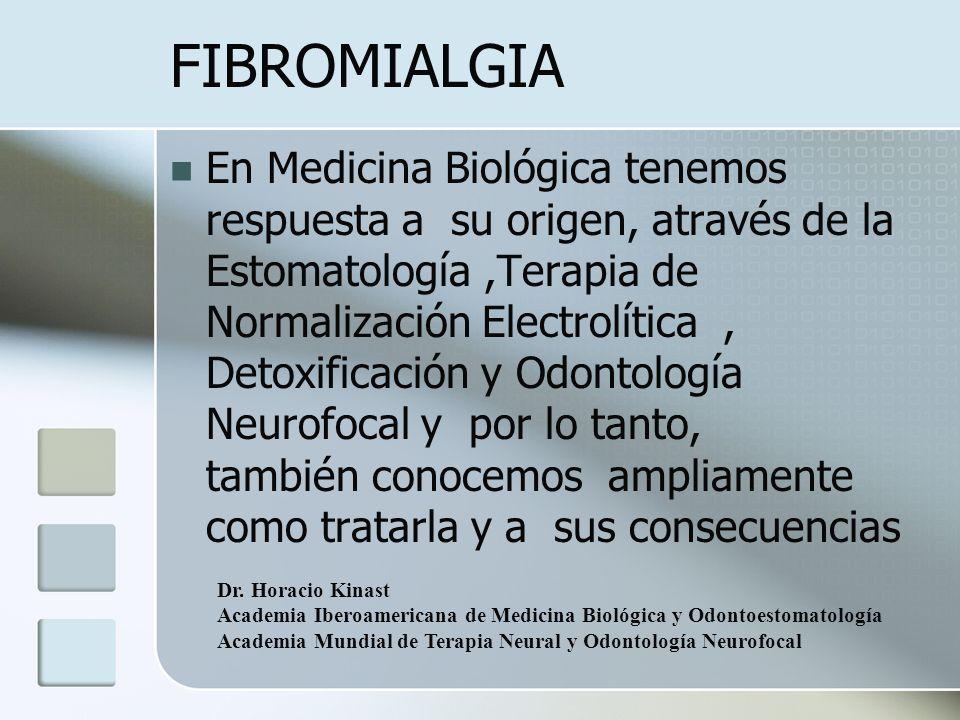 FIBROMIALGIA En Medicina Biológica tenemos respuesta a su origen, através de la Estomatología,Terapia de Normalización Electrolítica, Detoxificación y