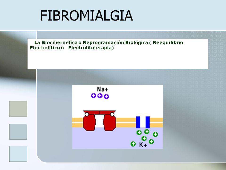 FIBROMIALGIA La Biocibernetica o Reprogramación Biológica ( Reequilibrio Electrolítico o Electrolitoterapia)