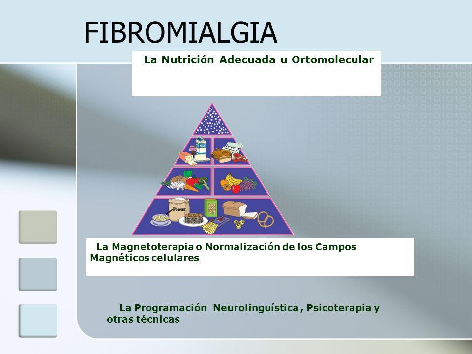 FIBROMIALGIA La Nutrición Adecuada u Ortomolecular La Magnetoterapia o Normalización de los Campos Magnéticos celulares La Programación Neurolinguísti