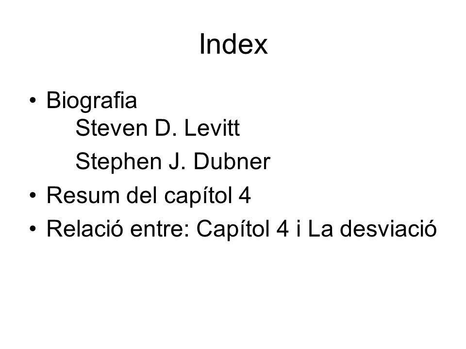 Index Biografia Steven D. Levitt Stephen J. Dubner Resum del capítol 4 Relació entre: Capítol 4 i La desviació