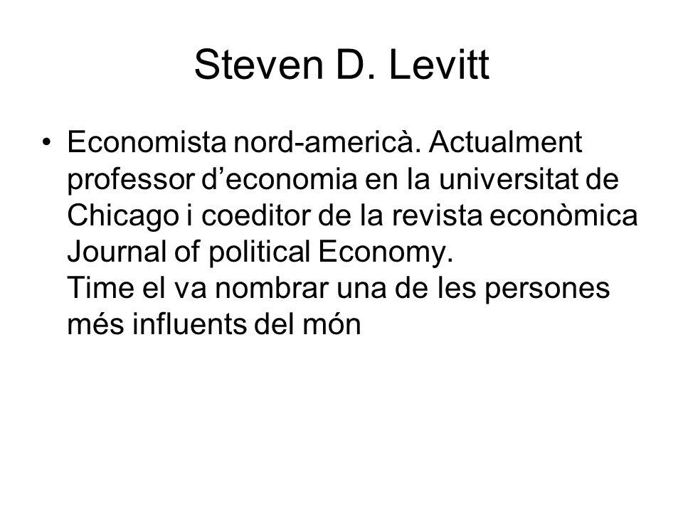 Steven D. Levitt Economista nord-americà. Actualment professor deconomia en la universitat de Chicago i coeditor de la revista econòmica Journal of po