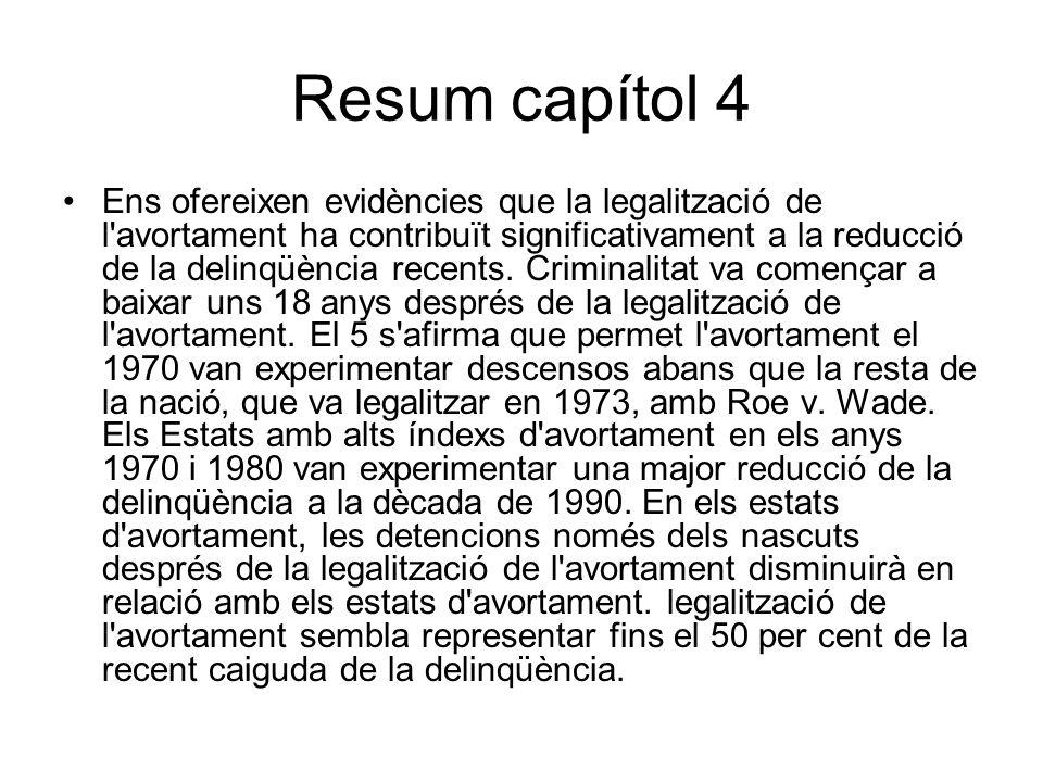 Resum capítol 4 Ens ofereixen evidències que la legalització de l'avortament ha contribuït significativament a la reducció de la delinqüència recents.