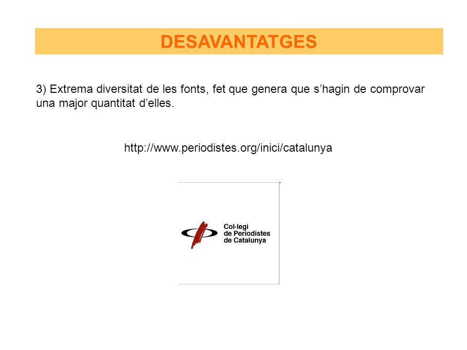 3) Extrema diversitat de les fonts, fet que genera que shagin de comprovar una major quantitat delles. http://www.periodistes.org/inici/catalunya DESA