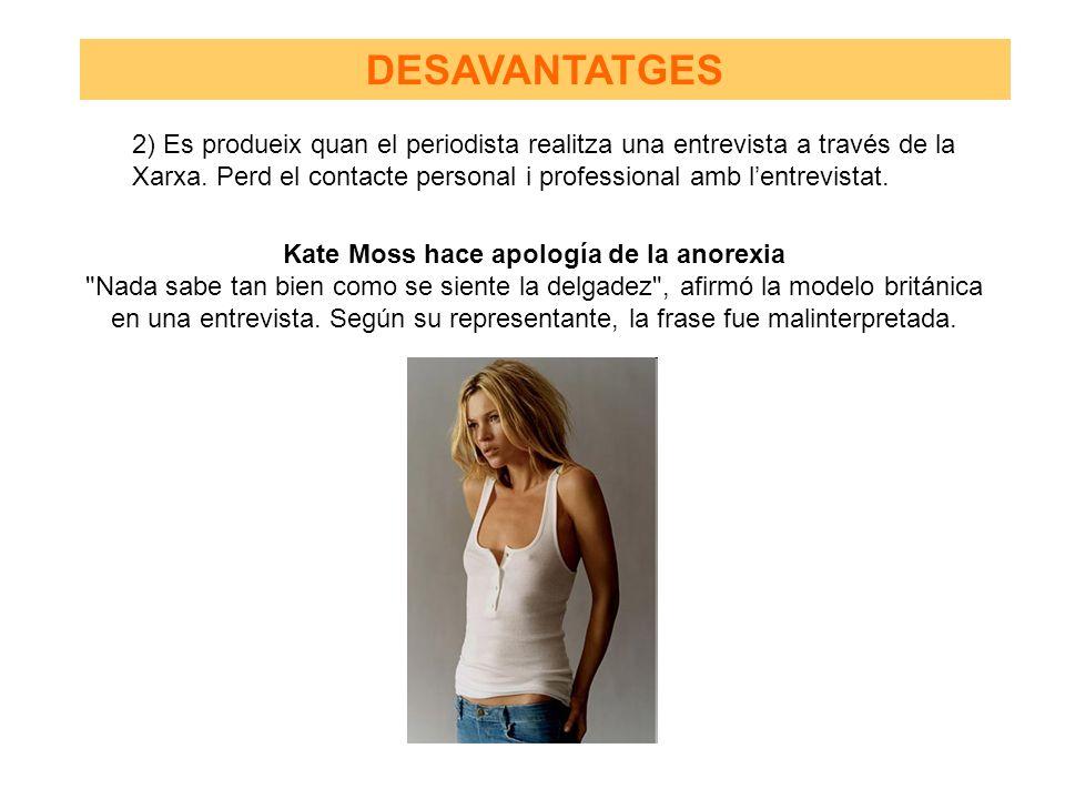 2) Es produeix quan el periodista realitza una entrevista a través de la Xarxa. Perd el contacte personal i professional amb lentrevistat. Kate Moss h