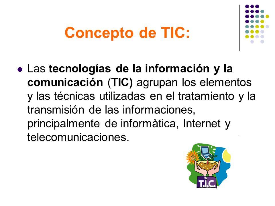 Concepto de TIC: Las tecnologías de la información y la comunicación (TIC) agrupan los elementos y las técnicas utilizadas en el tratamiento y la tran