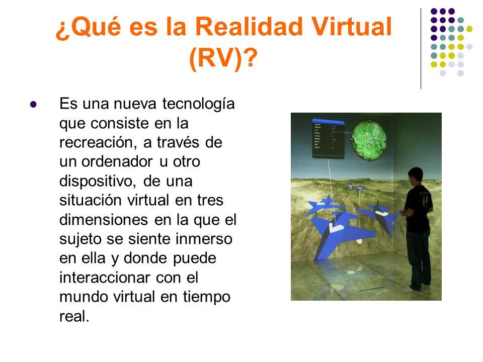 ¿Qué es la Realidad Virtual (RV)? Es una nueva tecnología que consiste en la recreación, a través de un ordenador u otro dispositivo, de una situación