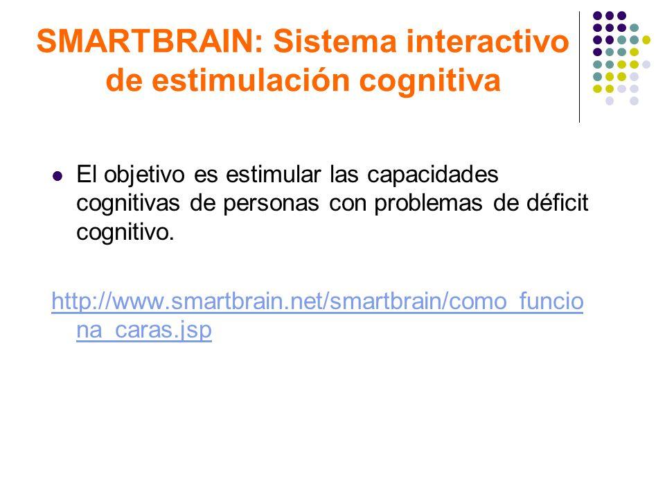 SMARTBRAIN: Sistema interactivo de estimulación cognitiva El objetivo es estimular las capacidades cognitivas de personas con problemas de déficit cog