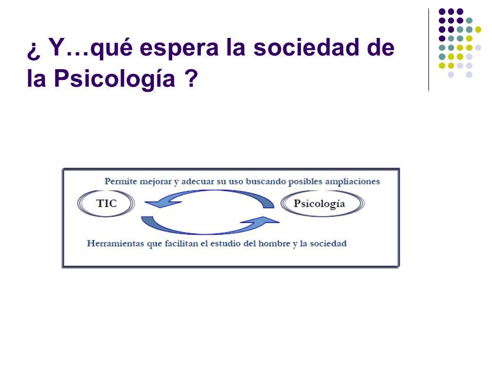 ¿ Y…qué espera la sociedad de la Psicología ?