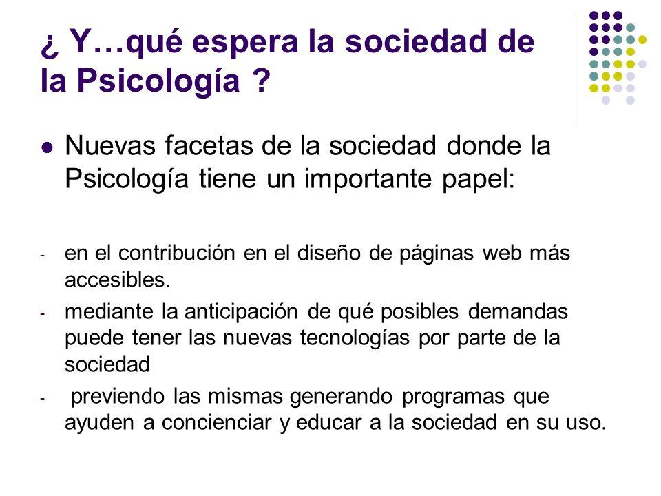 ¿ Y…qué espera la sociedad de la Psicología ? Nuevas facetas de la sociedad donde la Psicología tiene un importante papel: - en el contribución en el