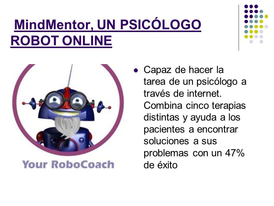 MindMentor, UN PSICÓLOGO ROBOT ONLINE Capaz de hacer la tarea de un psicólogo a través de internet. Combina cinco terapias distintas y ayuda a los pac
