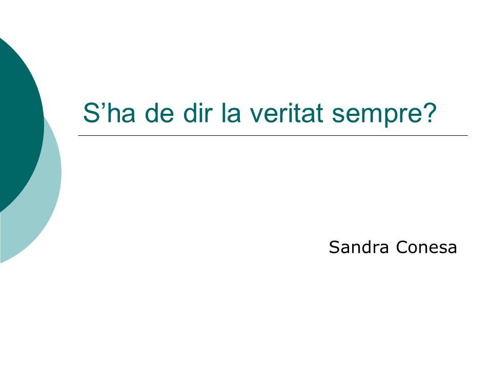 Sha de dir la veritat sempre? Sandra Conesa