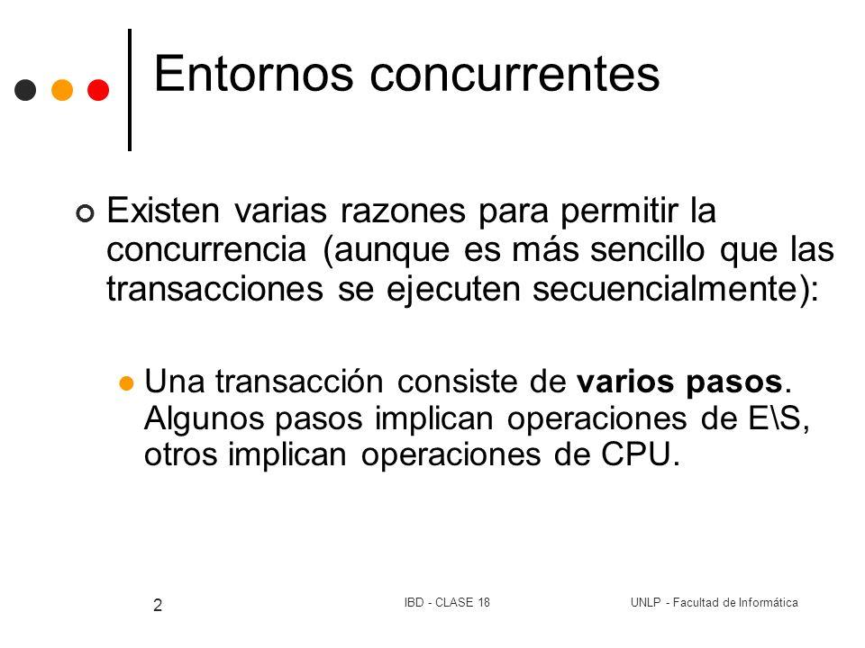 UNLP - Facultad de InformáticaIBD - CLASE 18 23 Control de Concurrencia Bloqueo Si la Transacción A pone un bloqueo exclusivo Lock_e(dato) sobre la tupla t -> se rechaza el pedido de cualquier otra transacción para un bloqueo de cualquier tipo sobre t Si la Transacción A pone un bloqueo compartido Lock_c(dato) sobre la tupla t: se rechaza el pedido de cualquier otra transacción para un bloqueo exclusivo sobre t se acepta el pedido de cualquier otra transacción para un bloqueo compartido sobre t