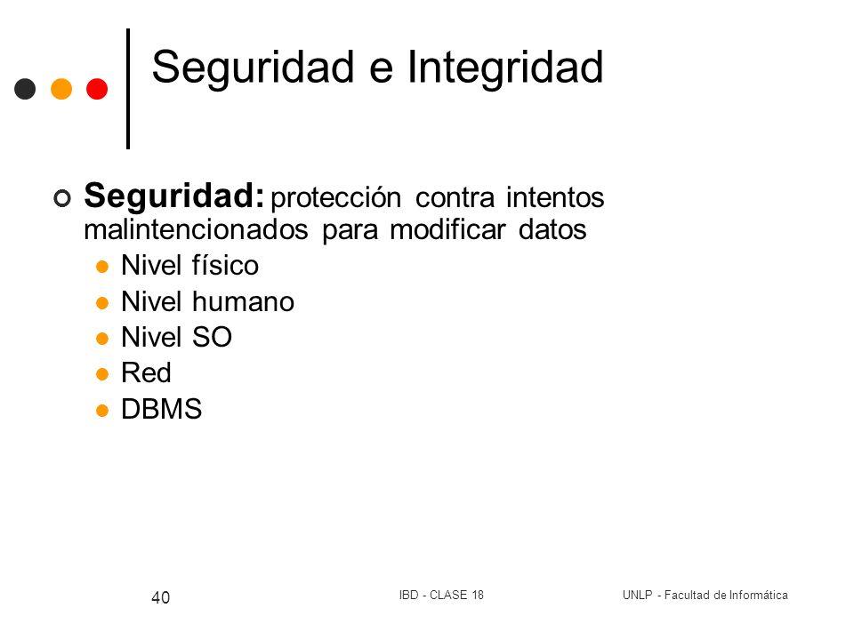 UNLP - Facultad de InformáticaIBD - CLASE 18 40 Seguridad e Integridad Seguridad: protección contra intentos malintencionados para modificar datos Niv