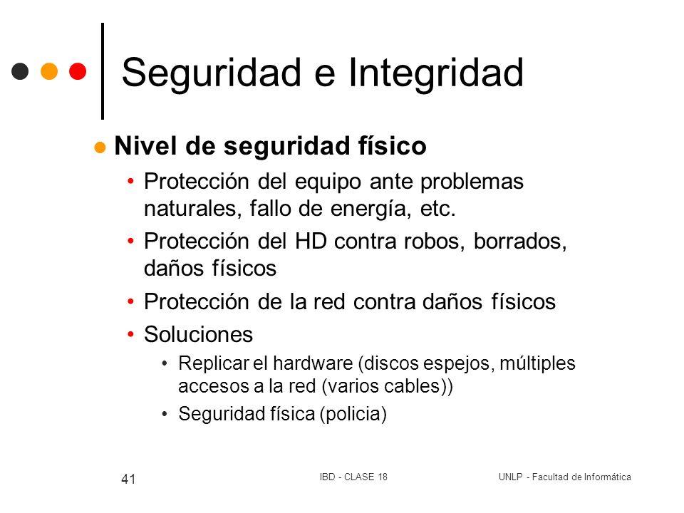 UNLP - Facultad de InformáticaIBD - CLASE 18 41 Seguridad e Integridad Nivel de seguridad físico Protección del equipo ante problemas naturales, fallo