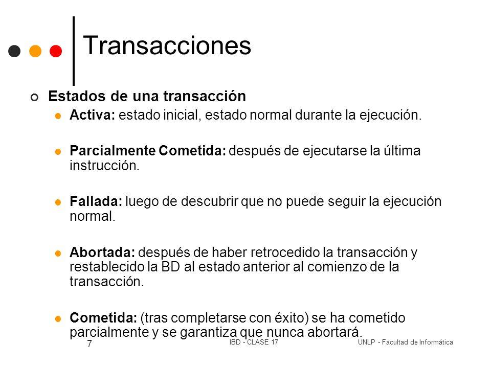 UNLP - Facultad de InformáticaIBD - CLASE 17 7 Transacciones Estados de una transacción Activa: estado inicial, estado normal durante la ejecución. Pa