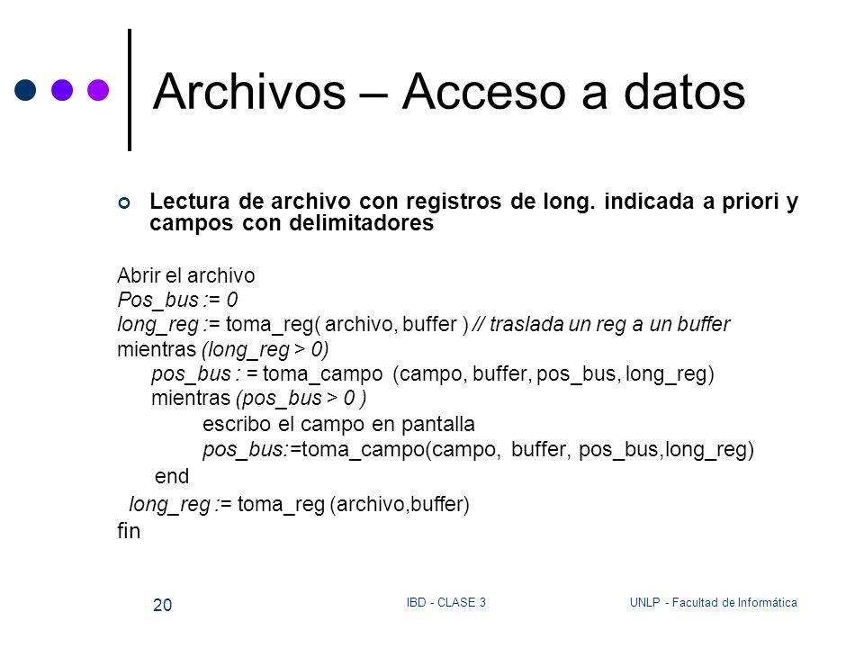 UNLP - Facultad de InformáticaIBD - CLASE 3 20 Archivos – Acceso a datos Lectura de archivo con registros de long. indicada a priori y campos con deli