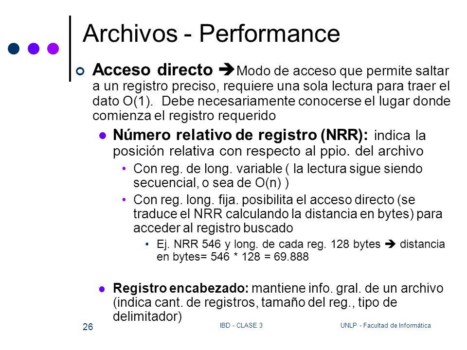 UNLP - Facultad de InformáticaIBD - CLASE 3 26 Archivos - Performance Acceso directo Modo de acceso que permite saltar a un registro preciso, requiere