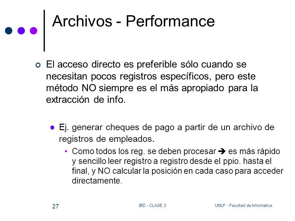 UNLP - Facultad de InformáticaIBD - CLASE 3 27 Archivos - Performance El acceso directo es preferible sólo cuando se necesitan pocos registros específ